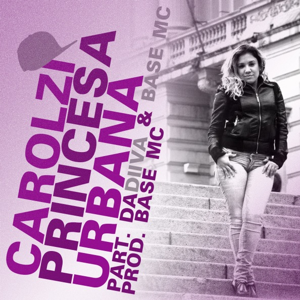 Carolzi - Princesa Urbana part. DaDiiva & Base Mc (prod. BASE Mc) [capa]