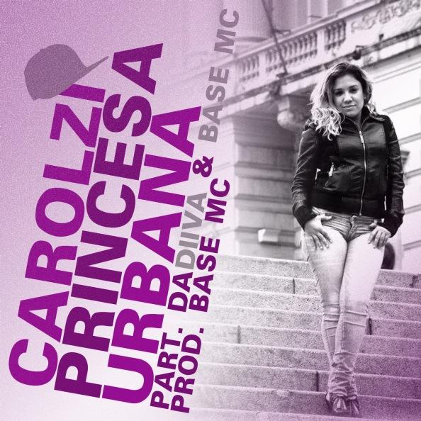 Carolzi - Princesa Urbana part. DaDiiva & Base Mc (prod. BASE Mc) [capa]