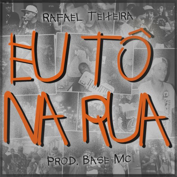 Rafael Teixeira - Eu Tô Na Rua (prod. BASE Mc) [capa]